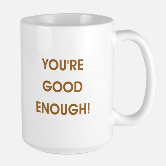 YOU'RE GOOD ENOUGH! Mugs