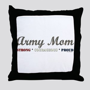 Army Mom:Strong Courageous Pr Throw Pillow