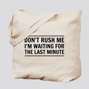 Don't Rush Me I'm Waiting For The Last Minute Tote