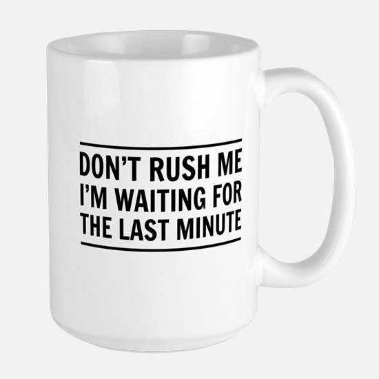 Don't Rush Me I'm Waiting For The Last Minute Mugs