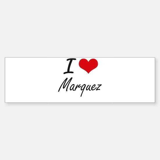 I Love Marquez artistic design Bumper Bumper Bumper Sticker
