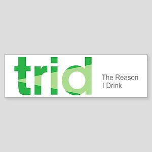 TRID The Reason I Drink Sticker (Bumper)