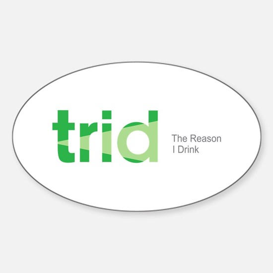 TRID The Reason I Drink Sticker (Oval)