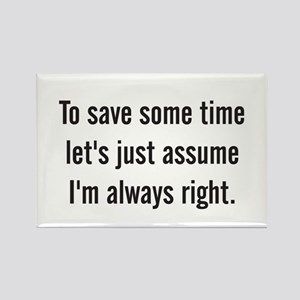 To save some time let's assume I'm always right Re