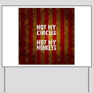 NOT MY CIRCUS NOT MY MONKEYS Yard Sign