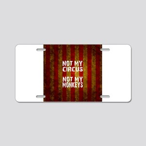 NOT MY CIRCUS NOT MY MONKEY Aluminum License Plate