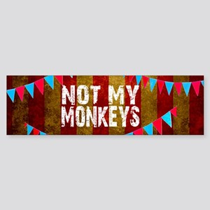 NOT MY CIRCUS NOT MY MONKEYS BIG TO Bumper Sticker