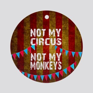 NOT MY CIRCUS NOT MY MONKEYS BIG TO Round Ornament