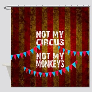 NOT MY CIRCUS NOT MY MONKEYS BIG TO Shower Curtain