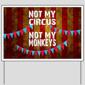 NOT MY CIRCUS NOT MY MONKEYS BIG TOP Yard Sign