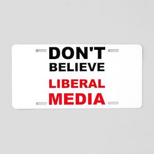 Dont Believe Liberal Media Aluminum License Plate