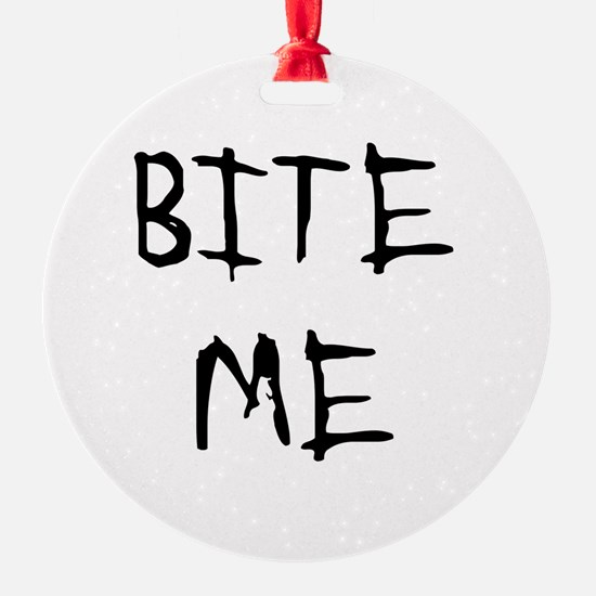 BITE ME Ornament