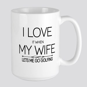 i love it when my wife lets me go golfing Mugs