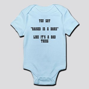 """YOU SAY """"RAISED IN A BARN"""" LIKE IT'S A B Body Suit"""