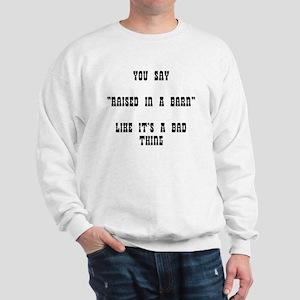 "YOU SAY ""RAISED IN A BARN"" LIKE IT'S A Sweatshirt"