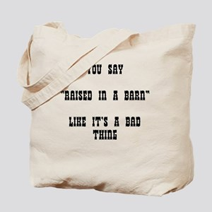 """YOU SAY """"RAISED IN A BARN"""" LIKE IT'S A BA Tote Bag"""