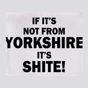 if its not from yorkshire its shite Throw Blanket