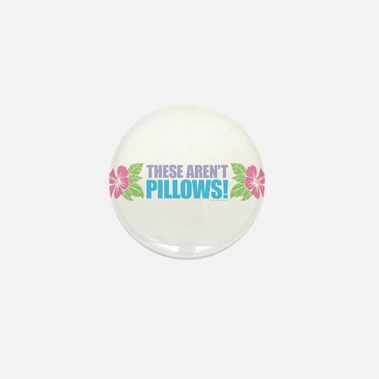 These Aren't Pillows Mini Button
