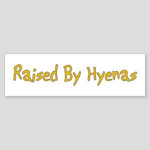 Raised By Hyenas Bumper Sticker