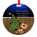 Your Ornaments Are History! Round Ornament