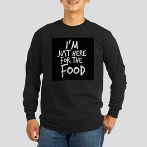 Im Just Here For The Food Long Sleeve T-Shirt