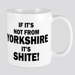 if its not from yorkshire its shite Mugs