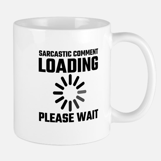 Sarcastic Comment Loading Please Wait Mugs