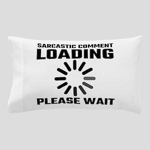 Sarcastic Comment Loading Please Wait Pillow Case