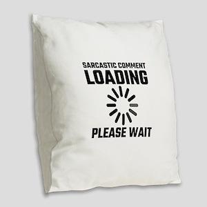 Sarcastic Comment Loading Plea Burlap Throw Pillow