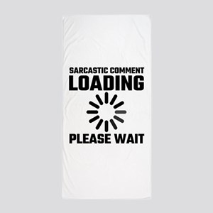 Sarcastic Comment Loading Please Wait Beach Towel