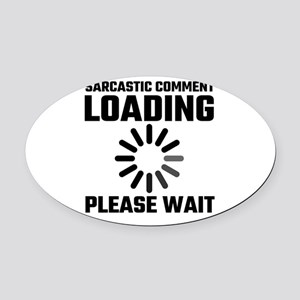 Sarcastic Comment Loading Please W Oval Car Magnet