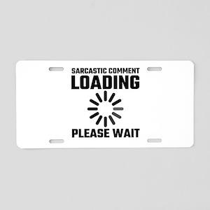 Sarcastic Comment Loading P Aluminum License Plate