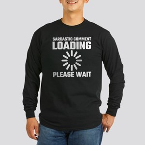 Sarcastic Comment Loading Plea Long Sleeve T-Shirt