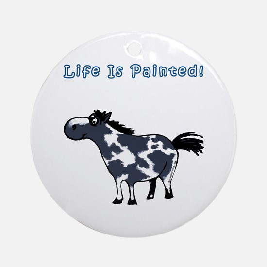 Life Is Painted! Paint Horse. Ornament (Round)