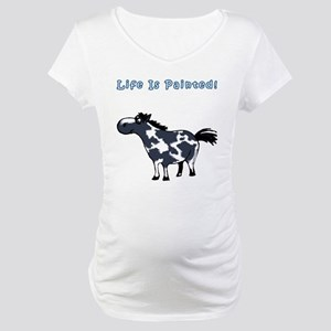 Life Is Painted! Paint Horse. Maternity T-Shirt