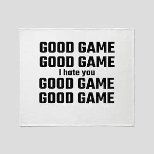Good Game, Good Game, I Hate You, Go Throw Blanket