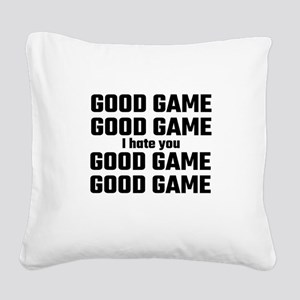 Good Game, Good Game, I Hate Square Canvas Pillow