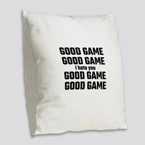 Good Game, Good Game, I Hate Y Burlap Throw Pillow