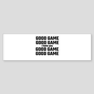 Good Game, Good Game, I Hate You, G Bumper Sticker
