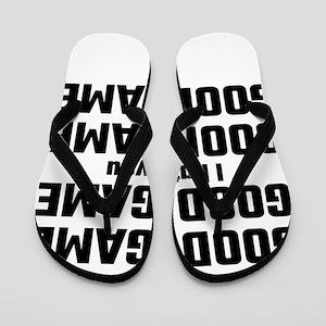 Good Game, Good Game, I Hate You, Good Flip Flops