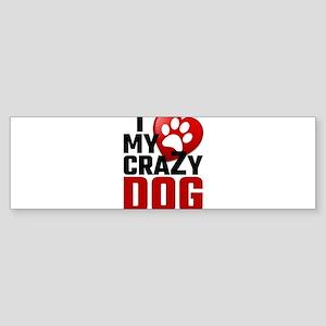 I Love My Crazy Dog Bumper Sticker