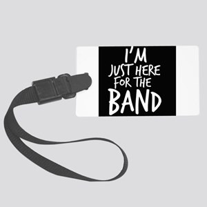 Im Just Here For The Band Luggage Tag