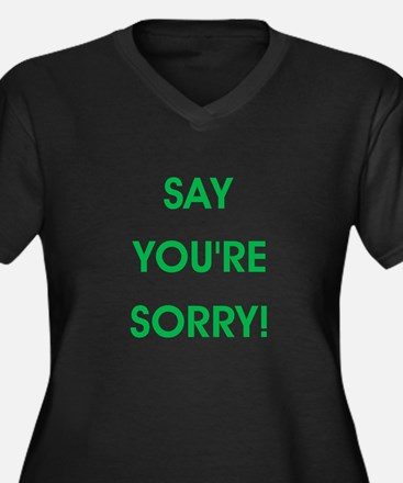 SAY YOU'RE SORRY! Plus Size T-Shirt