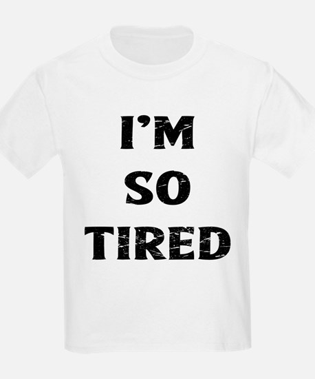 I'm So Tired T-Shirt