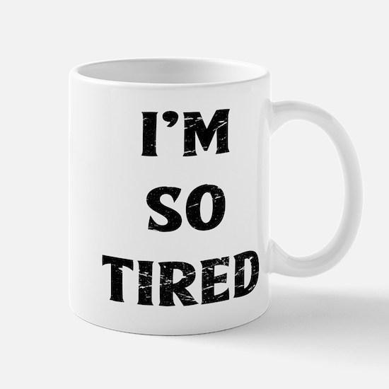 I'm So Tired Mugs