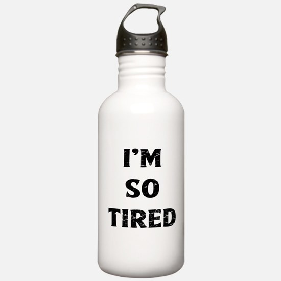 I'm So Tired Water Bottle