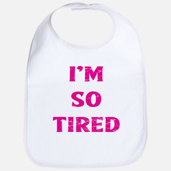 I'm So Tired Bib