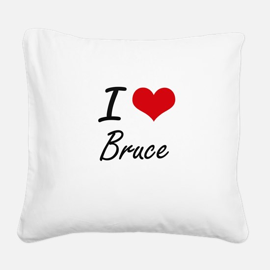 I Love Bruce artistic design Square Canvas Pillow