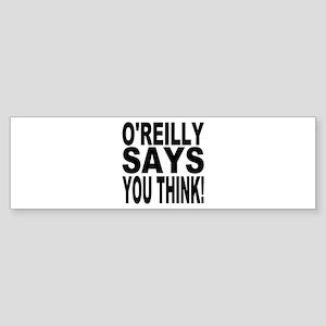 O'REILLY SAYS YOU THINK! Bumper Sticker