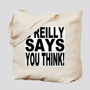 O'REILLY SAYS YOU THINK! Tote Bag